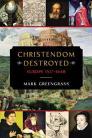 Christendom Destroyed: Europe 1517-1648