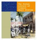 Travel & Adventure: The Pocket Library of Classic Short Stories
