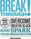 Breakthrough: Proven Strategies to Overcome Creative Block and Spark your Imagination