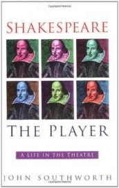 Shakespeare the Player: A Life in the Theatre