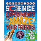 Science Experiments To Amaze Your Friends