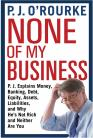 P J O'Rourke - None of my Business