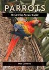 Parrots: The Animal Answer Guide
